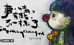 W'UP ★ Something Changed b.wing 個展 JPS AREA 36